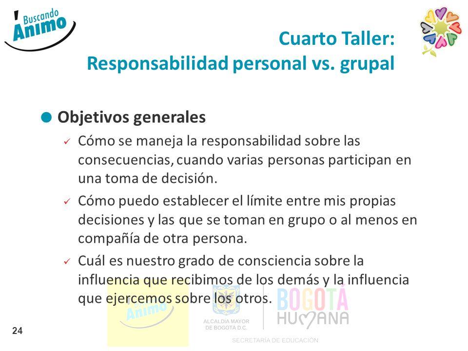 Cuarto Taller: Responsabilidad personal vs. grupal Objetivos generales Cómo se maneja la responsabilidad sobre las consecuencias, cuando varias person