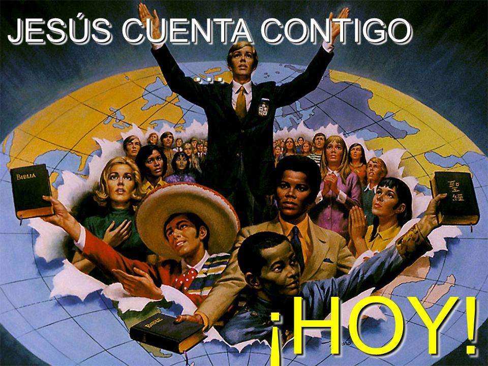¡HOY!¡HOY! JESÚS CUENTA CONTIGO …
