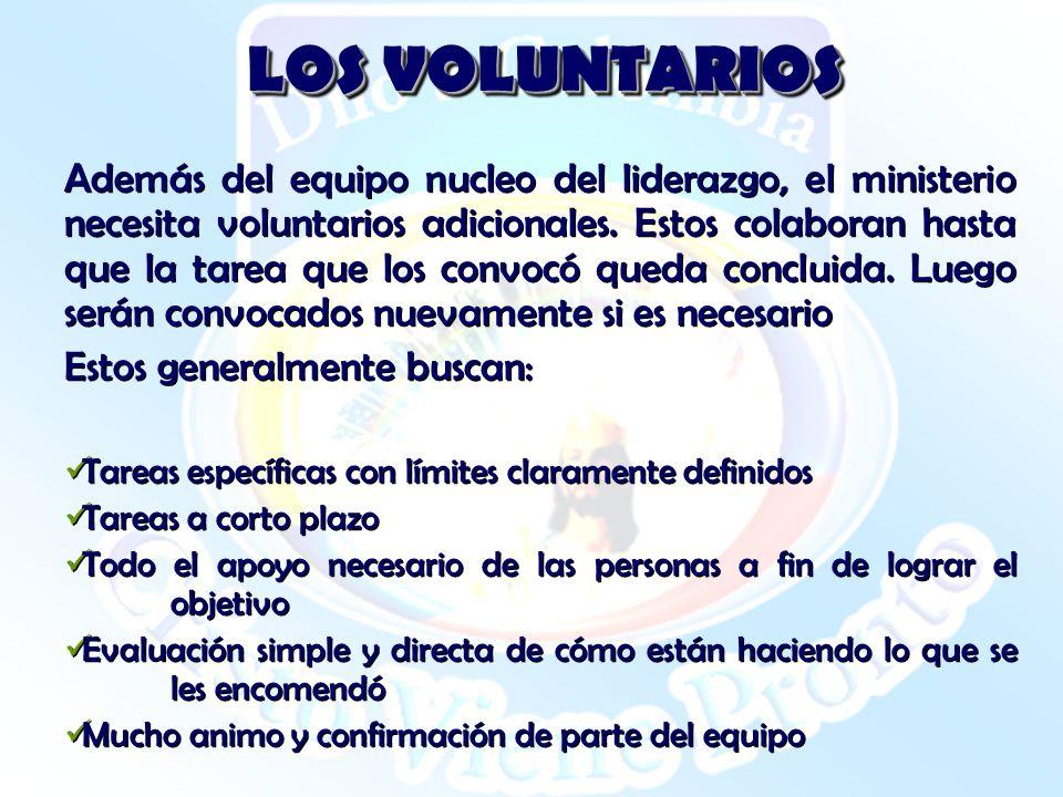 LOS VOLUNTARIOS Además del equipo nucleo del liderazgo, el ministerio necesita voluntarios adicionales. Estos colaboran hasta que la tarea que los con