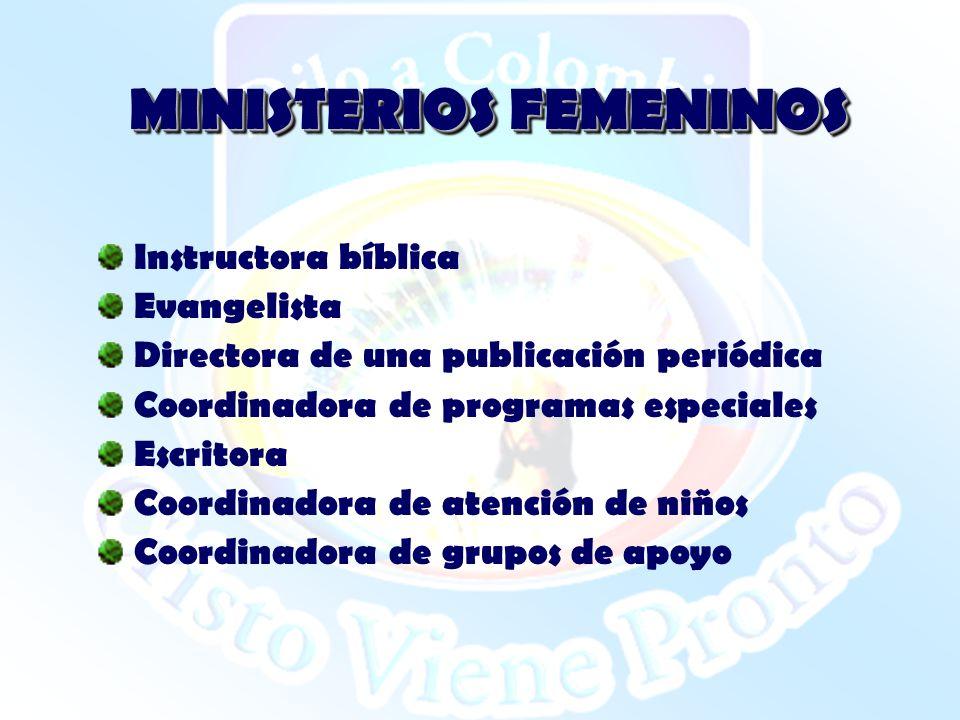 MINISTERIOS FEMENINOS Instructora bíblica Evangelista Directora de una publicación periódica Coordinadora de programas especiales Escritora Coordinado