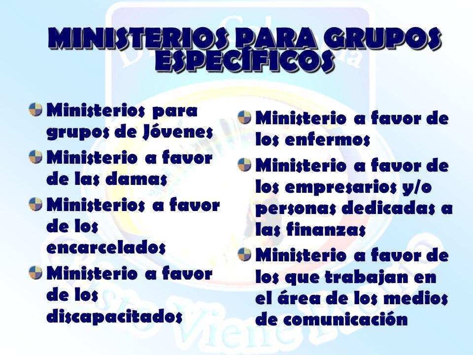 MINISTERIOS PARA GRUPOS ESPECÍFICOS Ministerios para grupos de Jóvenes Ministerio a favor de las damas Ministerios a favor de los encarcelados Ministe