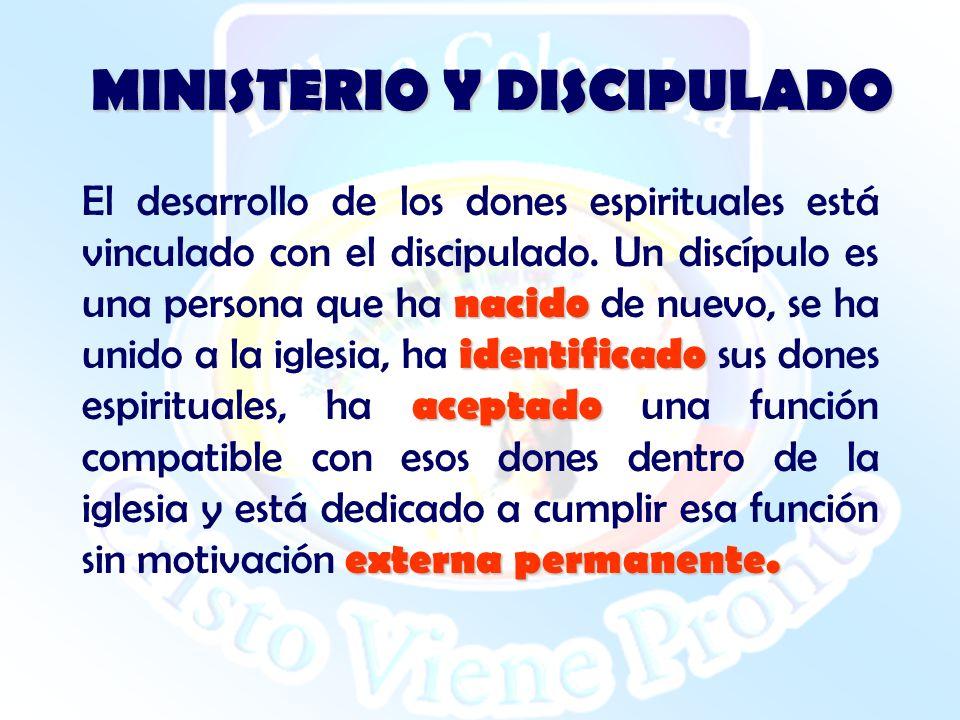 MINISTERIO Y DISCIPULADO nacido identificado aceptado externa permanente. El desarrollo de los dones espirituales está vinculado con el discipulado. U
