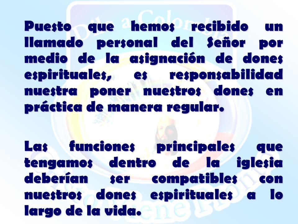 Puesto que hemos recibido un llamado personal del Señor por medio de la asignación de dones espirituales, es responsabilidad nuestra poner nuestros do