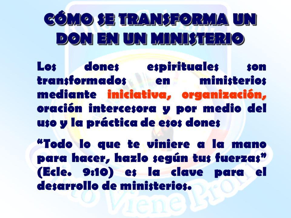 CÓMO SE TRANSFORMA UN DON EN UN MINISTERIO iniciativa, organización, Los dones espirituales son transformados en ministerios mediante iniciativa, orga