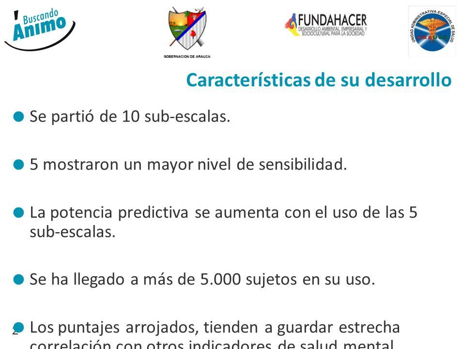GOBERNACION DE ARAUCA 2 Características de su desarrollo Se partió de 10 sub-escalas. 5 mostraron un mayor nivel de sensibilidad. La potencia predicti