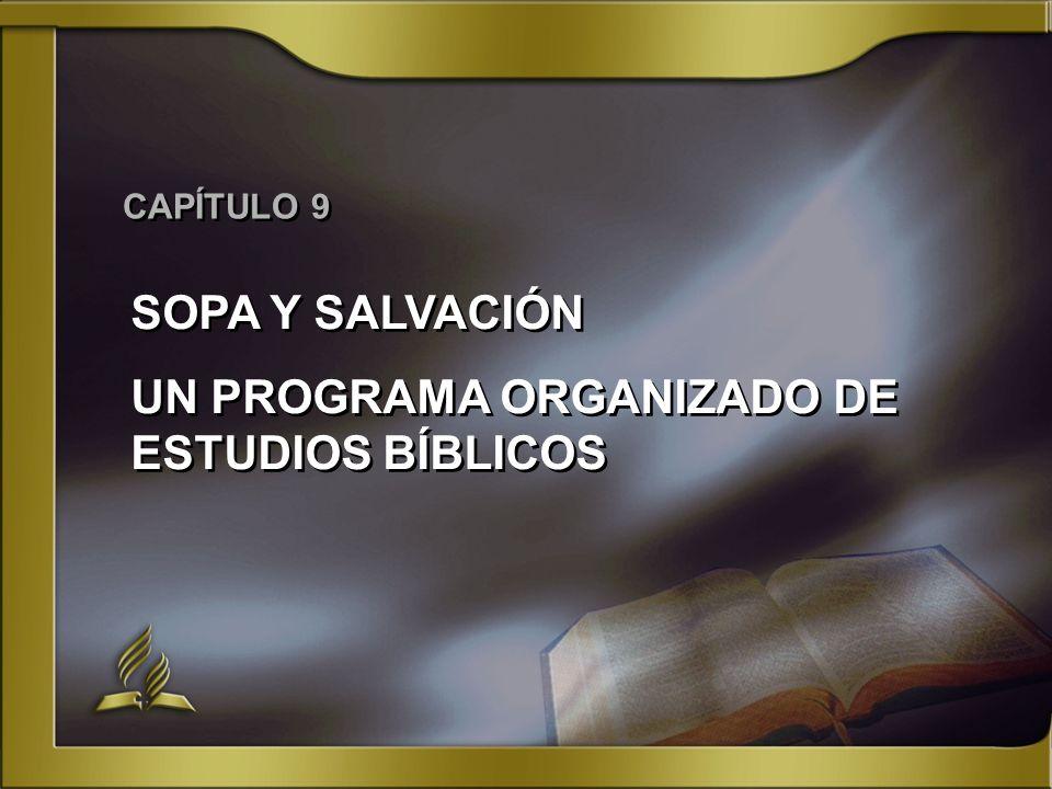 CAPÍTULO 9 SOPA Y SALVACIÓN UN PROGRAMA ORGANIZADO DE ESTUDIOS BÍBLICOS SOPA Y SALVACIÓN UN PROGRAMA ORGANIZADO DE ESTUDIOS BÍBLICOS
