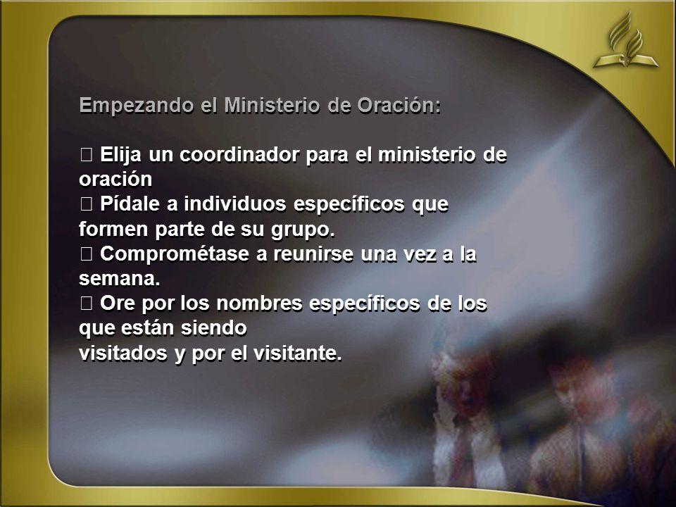 Empezando el Ministerio de Oración: Elija un coordinador para el ministerio de oración Pídale a individuos específicos que formen parte de su grupo. C