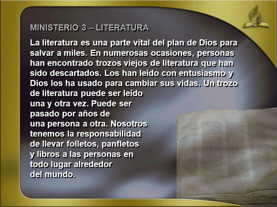 MINISTERIO 3 – LITERATURA La literatura es una parte vital del plan de Dios para salvar a miles. En numerosas ocasiones, personas han encontrado trozo