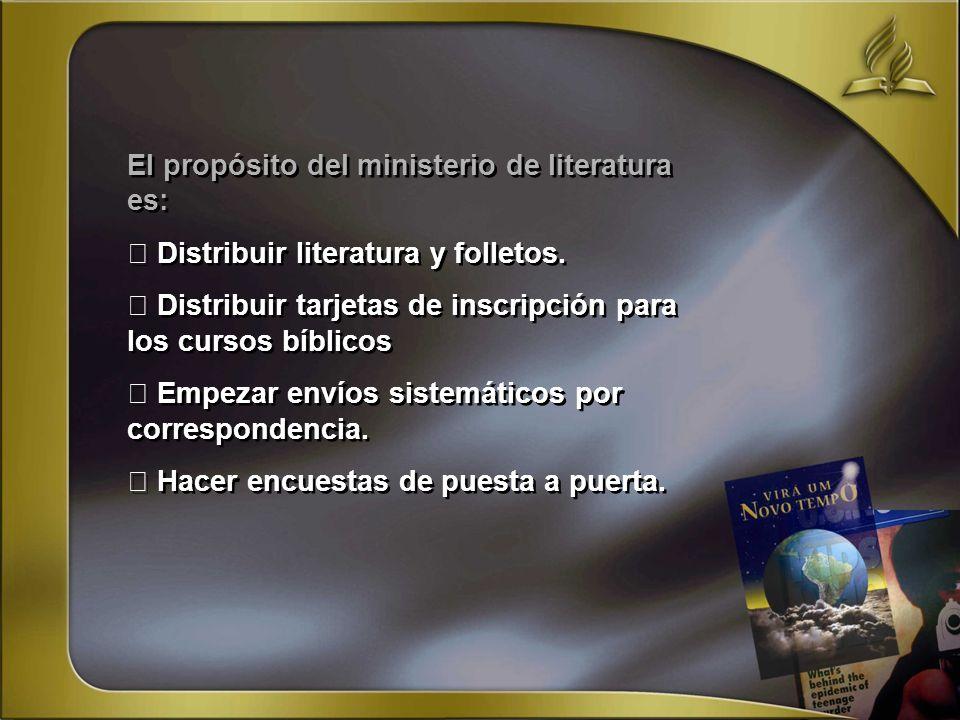 El propósito del ministerio de literatura es: Distribuir literatura y folletos. Distribuir tarjetas de inscripción para los cursos bíblicos Empezar en