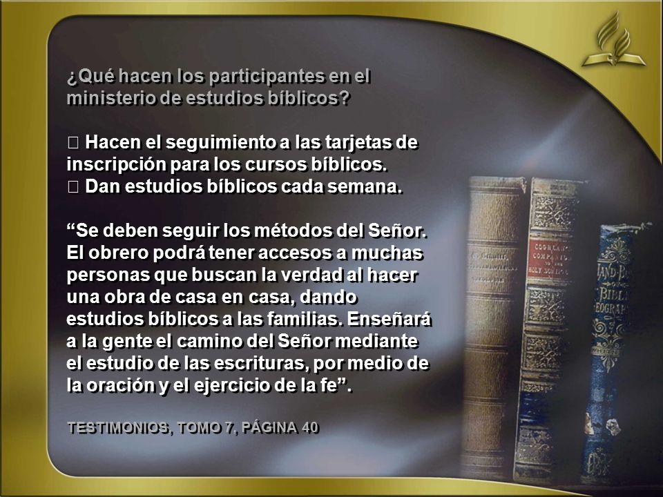 ¿Qué hacen los participantes en el ministerio de estudios bíblicos? Hacen el seguimiento a las tarjetas de inscripción para los cursos bíblicos. Dan e