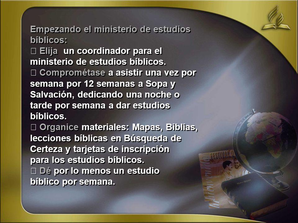 Empezando el ministerio de estudios bíblicos: Elija un coordinador para el ministerio de estudios bíblicos. Comprométase a asistir una vez por semana