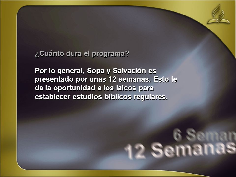 ¿Cuánto dura el programa? Por lo general, Sopa y Salvación es presentado por unas 12 semanas. Esto le da la oportunidad a los laicos para establecer e