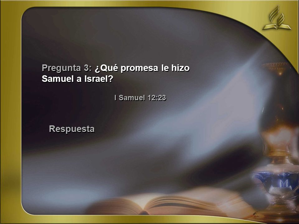 Pregunta 3: ¿Qué promesa le hizo Samuel a Israel? I Samuel 12:23 Respuesta