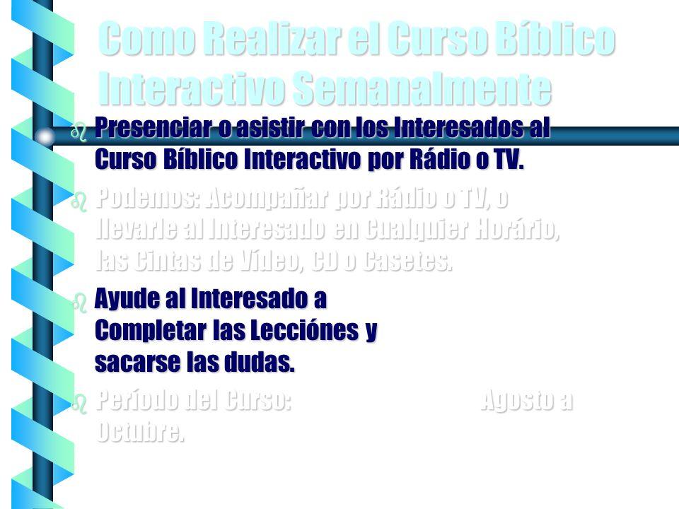 Como Conseguir Interesados b Visitar e Inscribir a Parientes, Amigos, Vecinos e Interesados en el Curso Bíblico Interactivo. b Hacer Encuestas de Rádi