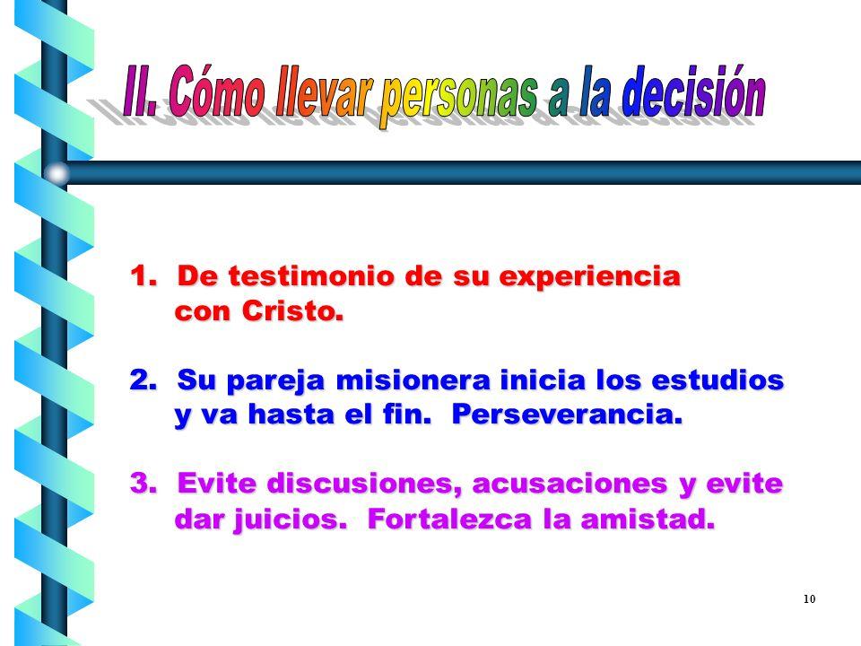 5. Dé su testimonio personal; 6. Vea el horario y local mas convenientes; 7. Ore pidiendo poder del Espíritu Santo para llevar a los estudiantes de la