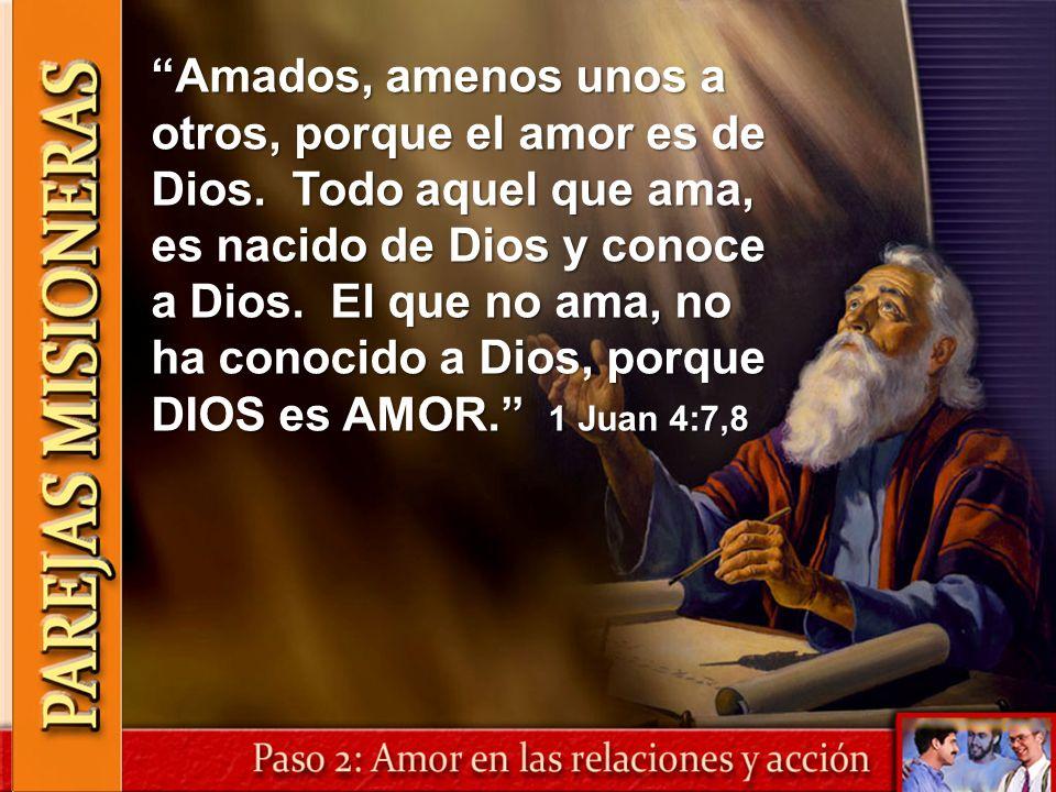Amados, amenos unos a otros, porque el amor es de Dios. Todo aquel que ama, es nacido de Dios y conoce a Dios. El que no ama, no ha conocido a Dios, p