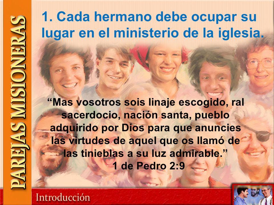 1. Cada hermano debe ocupar su lugar en el ministerio de la iglesia. Mas vosotros sois linaje escogido, ral sacerdocio, nación santa, pueblo adquirido