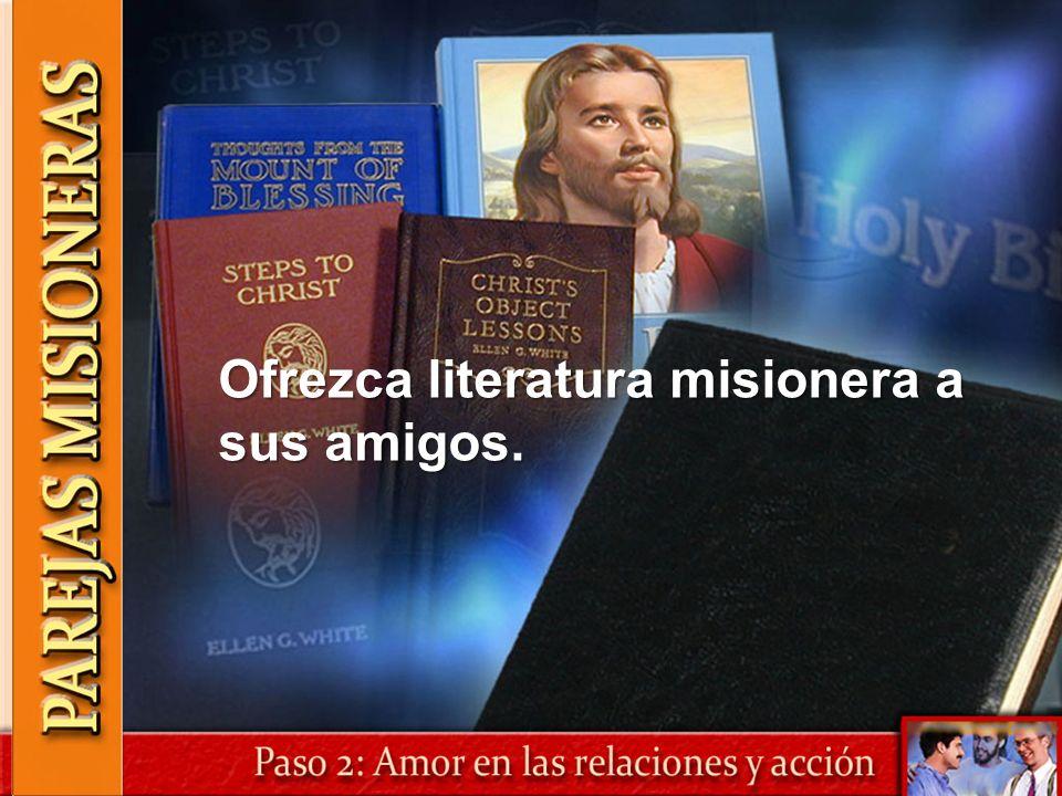Ofrezca literatura misionera a sus amigos.