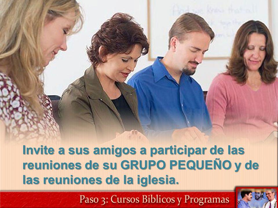 Invite a sus amigos a participar de las reuniones de su GRUPO PEQUEÑO y de las reuniones de la iglesia.