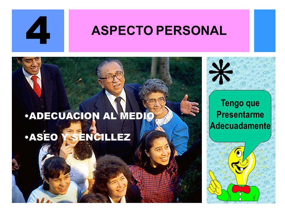 ASPECTO PERSONAL 4 ADECUACION AL MEDIO ASEO Y SENCILLEZ Tengo que Presentarme Adecuadamente