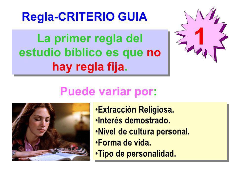 Regla-CRITERIO GUIA 1 La primer regla del estudio bíblico es que no hay regla fija. Extracción Religiosa. Interés demostrado. Nivel de cultura persona