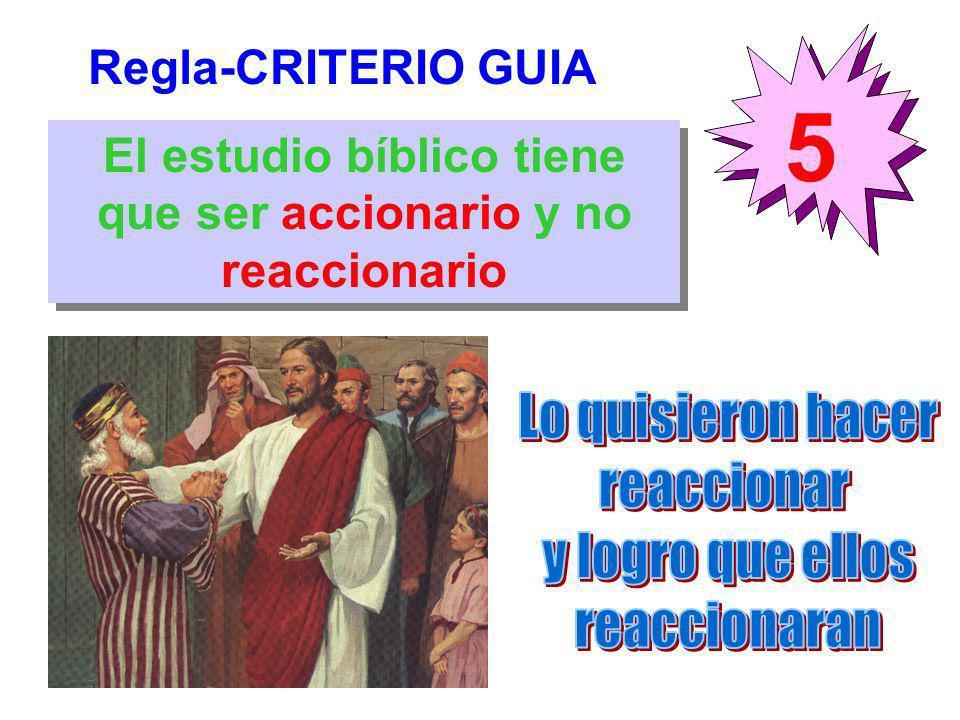 Regla-CRITERIO GUIA 5 El estudio bíblico tiene que ser accionario y no reaccionario