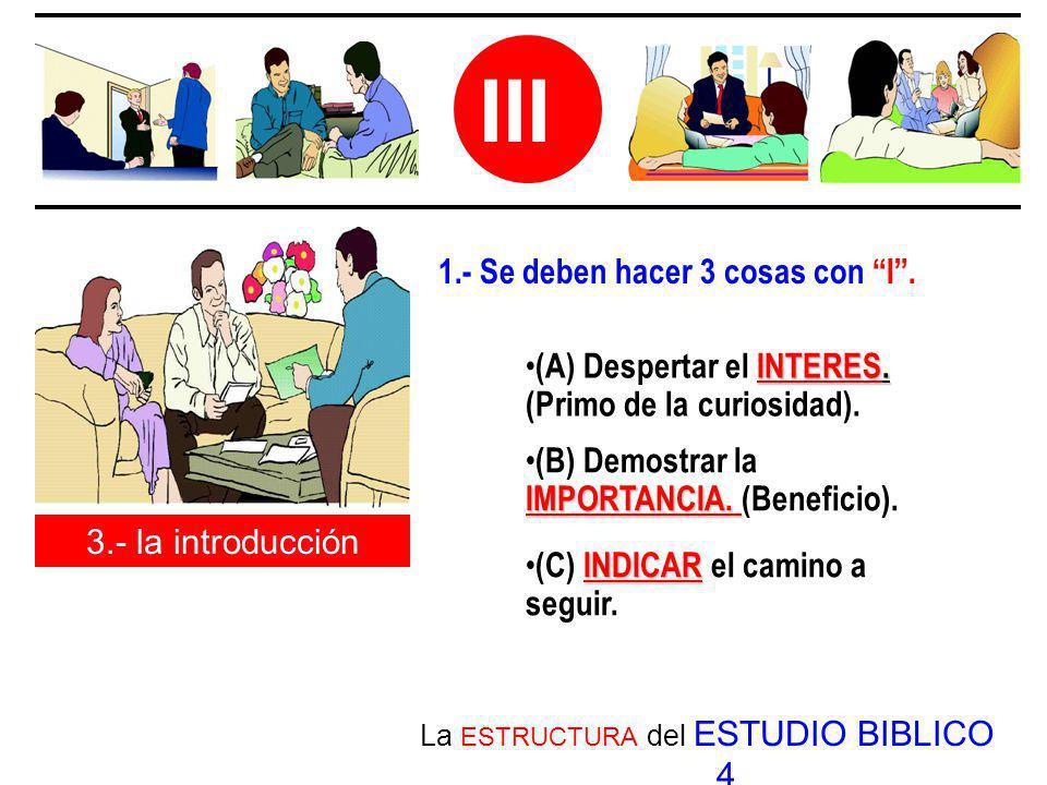La ESTRUCTURA del ESTUDIO BIBLICO 4 III 3.- la introducción INDICAR (C) INDICAR el camino a seguir. IMPORTANCIA. (B) Demostrar la IMPORTANCIA. (Benefi