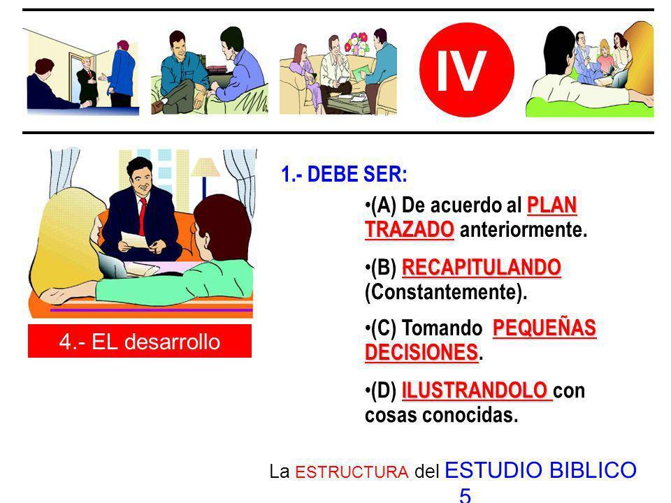 La ESTRUCTURA del ESTUDIO BIBLICO 5 IV 4.- EL desarrollo PLAN TRAZADO (A) De acuerdo al PLAN TRAZADO anteriormente. RECAPITULANDO (B) RECAPITULANDO (C