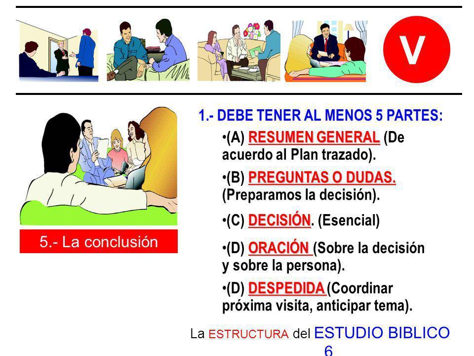 La ESTRUCTURA del ESTUDIO BIBLICO 6 V 5.- La conclusión RESUMEN GENERAL (A) RESUMEN GENERAL (De acuerdo al Plan trazado). PREGUNTAS O DUDAS. (B) PREGU
