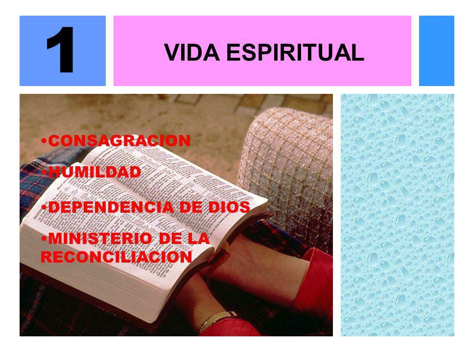 1 VIDA ESPIRITUAL CONSAGRACION HUMILDAD DEPENDENCIA DE DIOS MINISTERIO DE LA RECONCILIACION