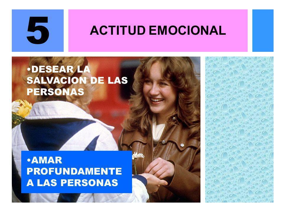ACTITUD EMOCIONAL 5 DESEAR LA SALVACION DE LAS PERSONAS AMAR PROFUNDAMENTE A LAS PERSONAS