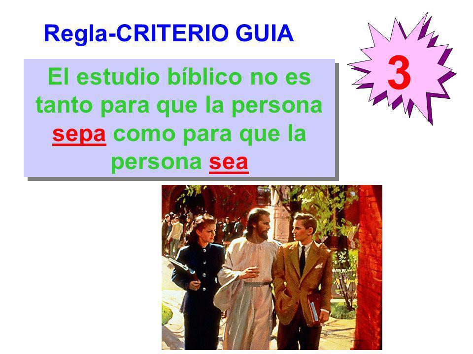 Regla-CRITERIO GUIA 3 El estudio bíblico no es tanto para que la persona sepa como para que la persona sea