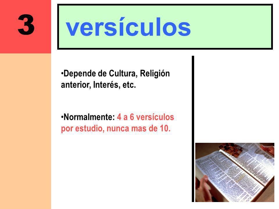 3 versículos Depende de Cultura, Religión anterior, Interés, etc. Normalmente: 4 a 6 versículos por estudio, nunca mas de 10.