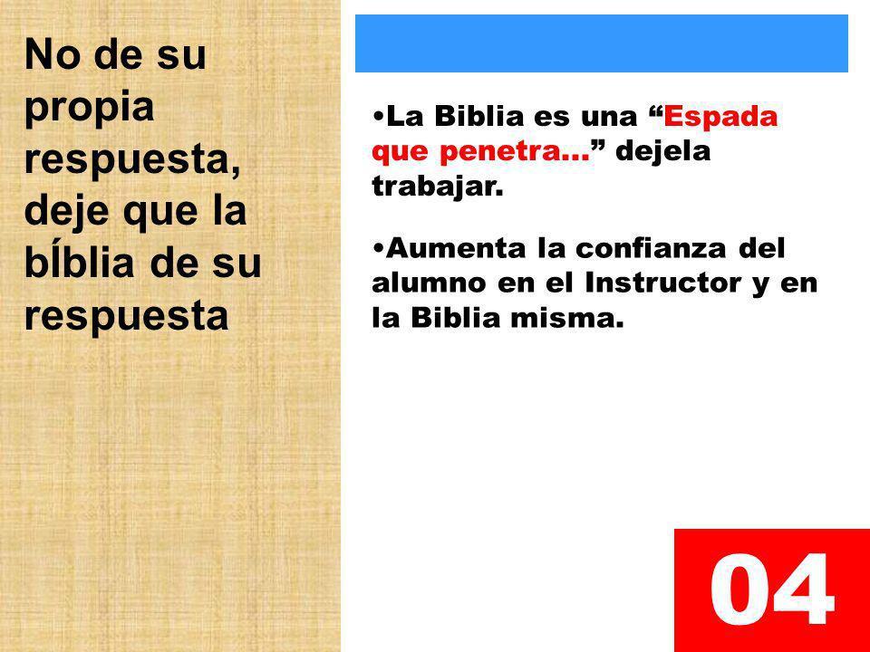 No de su propia respuesta, deje que la bÍblia de su respuesta 04 La Biblia es una Espada que penetra... dejela trabajar. Aumenta la confianza del alum