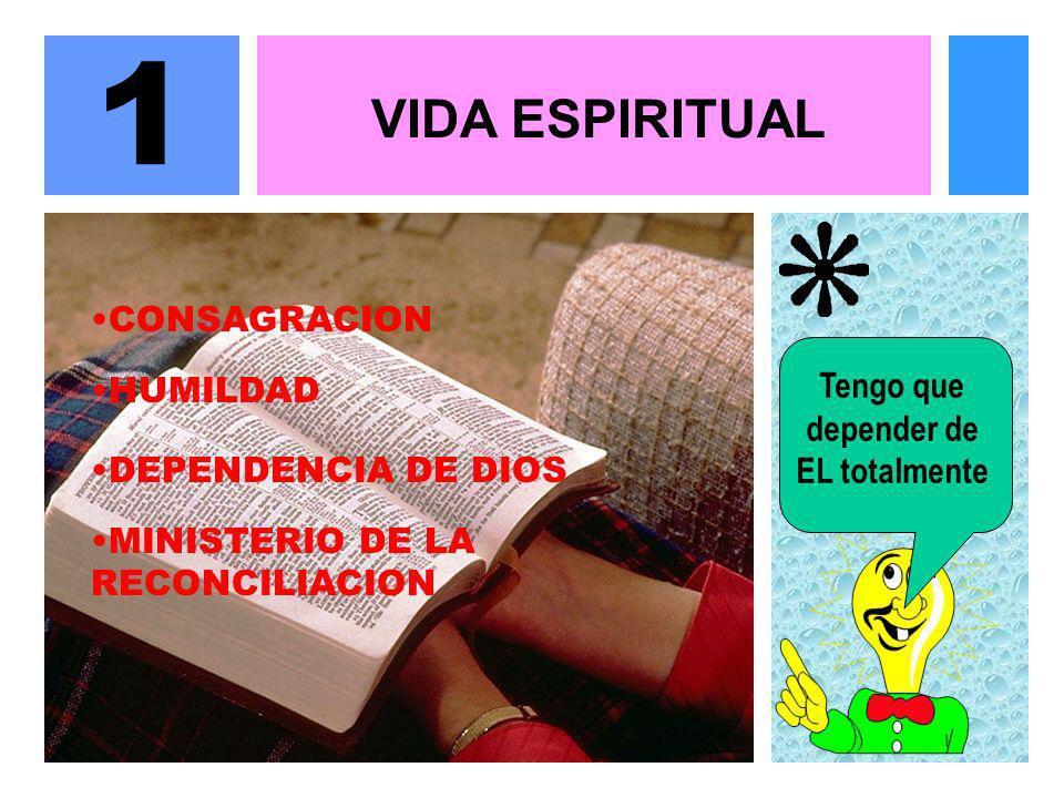 1 VIDA ESPIRITUAL CONSAGRACION HUMILDAD DEPENDENCIA DE DIOS MINISTERIO DE LA RECONCILIACION Tengo que depender de EL totalmente