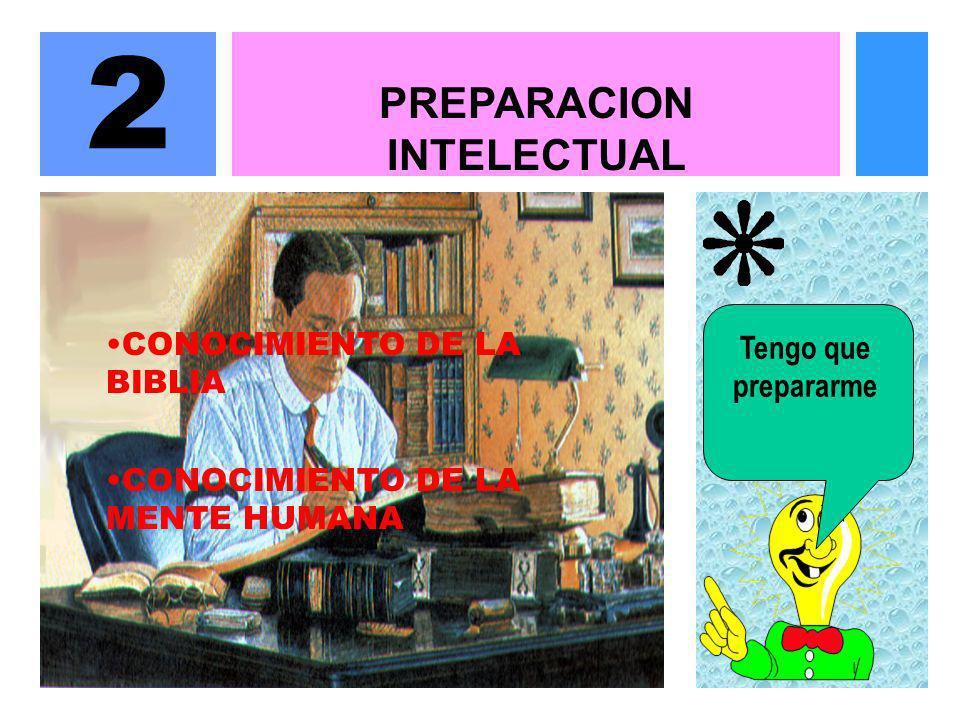 PREPARACION INTELECTUAL 2 CONOCIMIENTO DE LA BIBLIA CONOCIMIENTO DE LA MENTE HUMANA Tengo que prepararme
