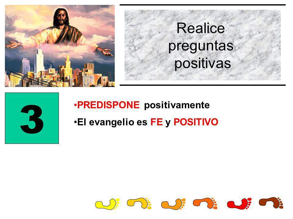 Realice preguntas positivas 3 El evangelio es FE y POSITIVO PREDISPONE positivamente