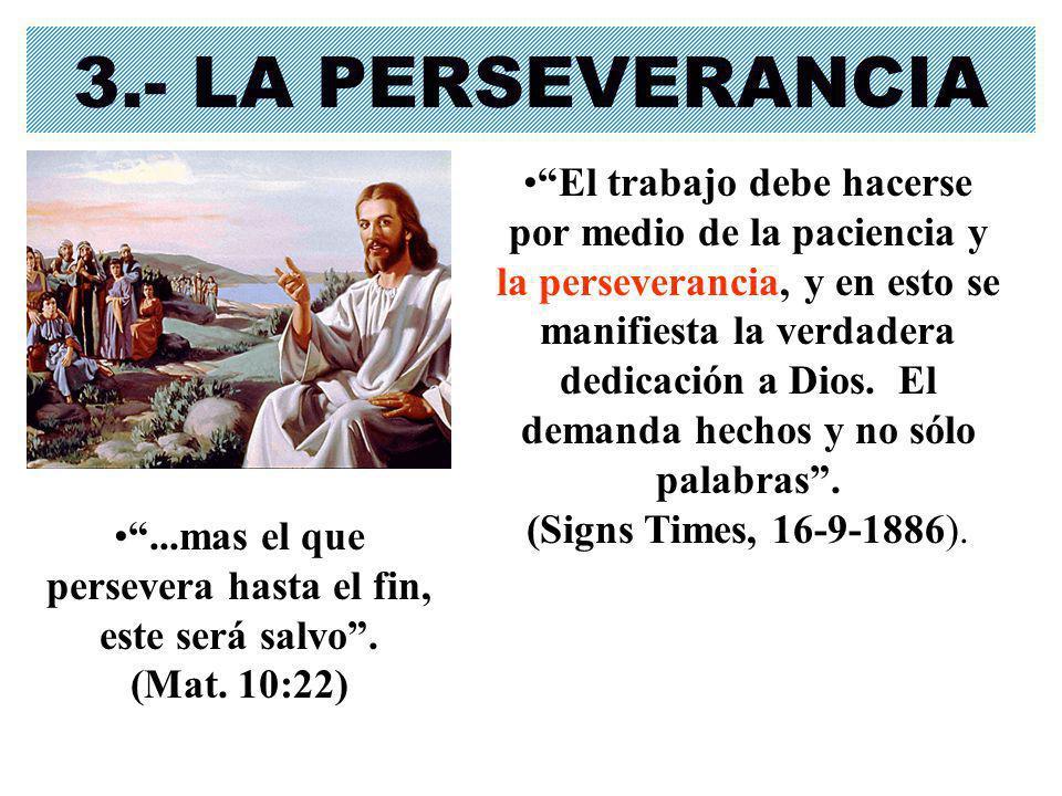3.- LA PERSEVERANCIA El trabajo debe hacerse por medio de la paciencia y la perseverancia, y en esto se manifiesta la verdadera dedicación a Dios. El