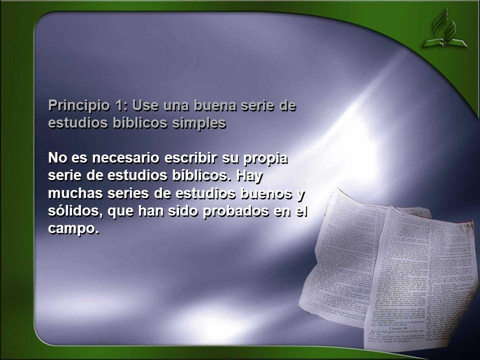 Principio 1: Use una buena serie de estudios bíblicos simples No es necesario escribir su propia serie de estudios bíblicos. Hay muchas series de estu