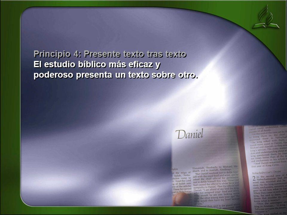 Principio 4: Presente texto tras texto El estudio bíblico más eficaz y poderoso presenta un texto sobre otro. Principio 4: Presente texto tras texto E