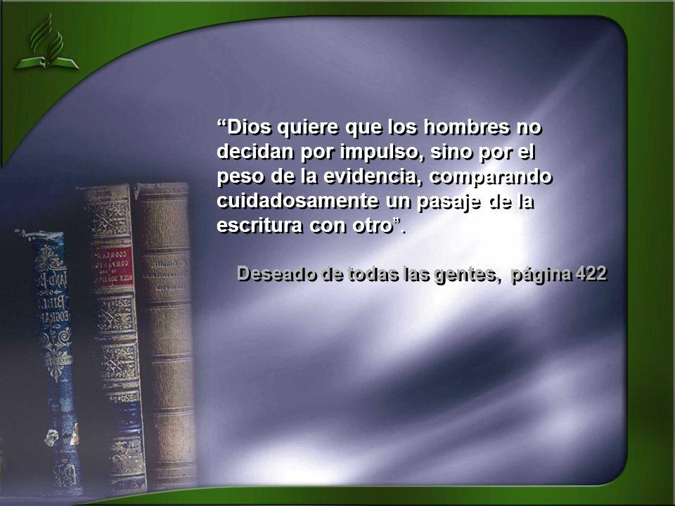 Dios quiere que los hombres no decidan por impulso, sino por el peso de la evidencia, comparando cuidadosamente un pasaje de la escritura con otro. De