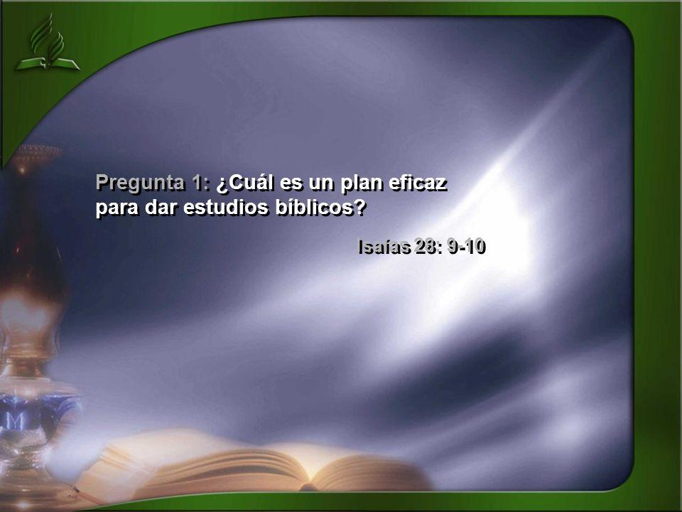 Pregunta 1: ¿Cuál es un plan eficaz para dar estudios bíblicos? Isaías 28: 9-10 Pregunta 1: ¿Cuál es un plan eficaz para dar estudios bíblicos? Isaías