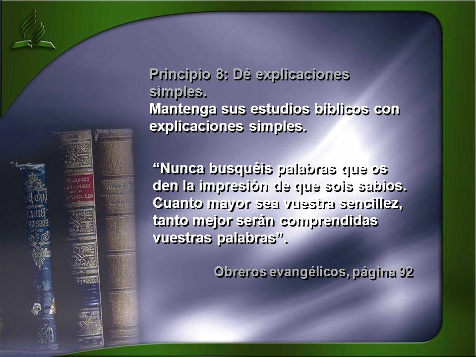 Principio 8: Dé explicaciones simples. Mantenga sus estudios bíblicos con explicaciones simples. Principio 8: Dé explicaciones simples. Mantenga sus e