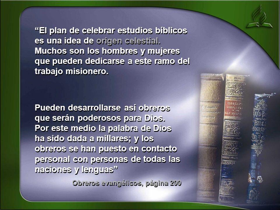 El plan de celebrar estudios bíblicos es una idea de origen celestial. Muchos son los hombres y mujeres que pueden dedicarse a este ramo del trabajo m