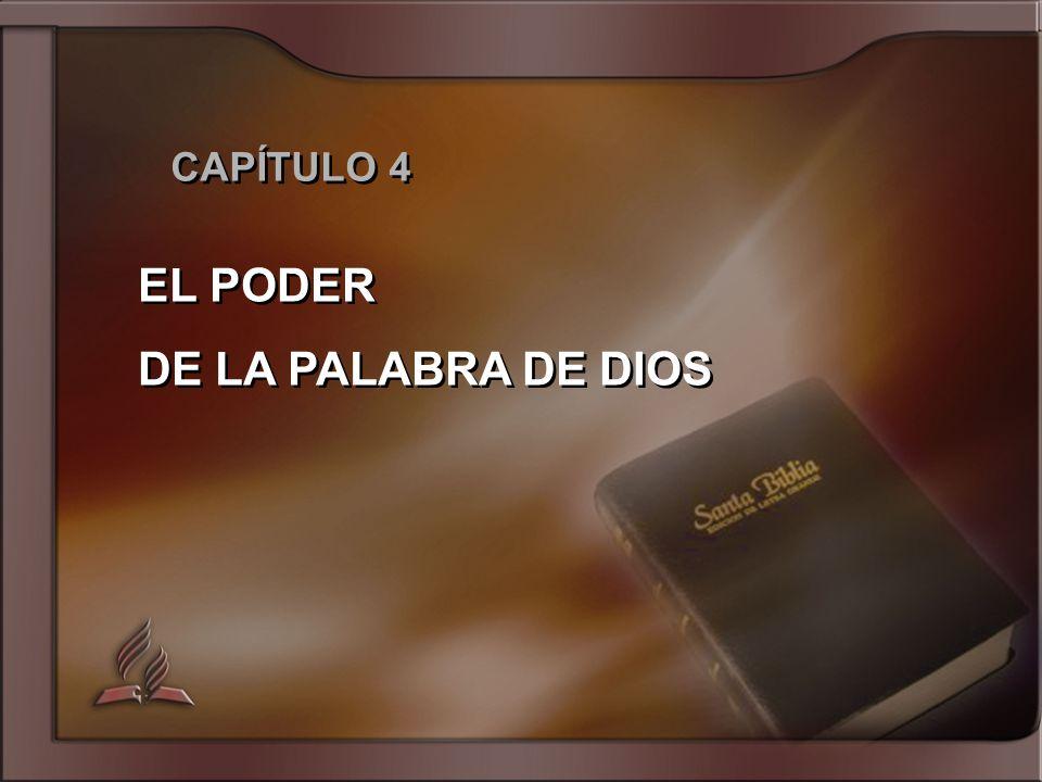 CAPÍTULO 4 EL PODER DE LA PALABRA DE DIOS EL PODER DE LA PALABRA DE DIOS