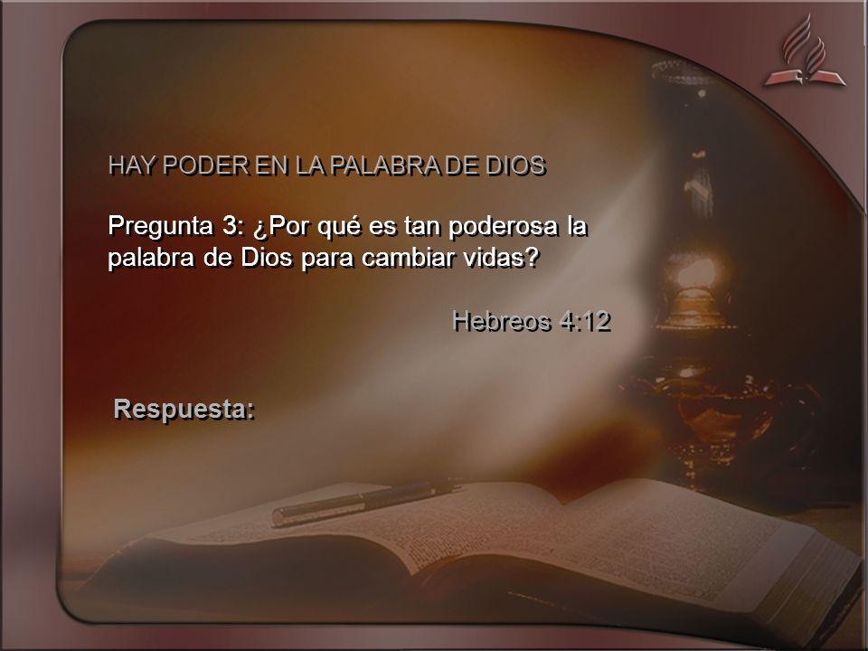 HAY PODER EN LA PALABRA DE DIOS Pregunta 3: ¿Por qué es tan poderosa la palabra de Dios para cambiar vidas.