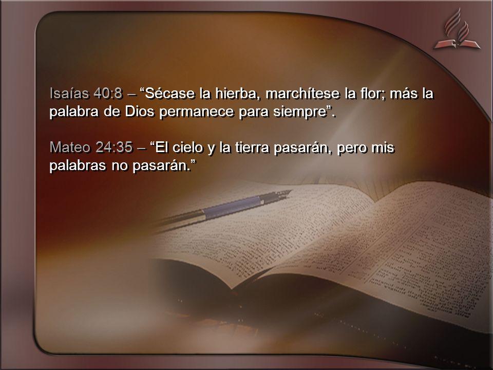 Isaías 40:8 – Sécase la hierba, marchítese la flor; más la palabra de Dios permanece para siempre.