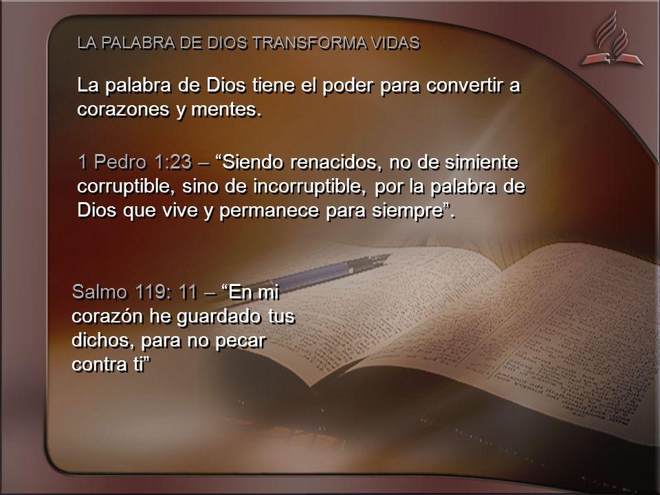 LA PALABRA DE DIOS TRANSFORMA VIDAS La palabra de Dios tiene el poder para convertir a corazones y mentes.