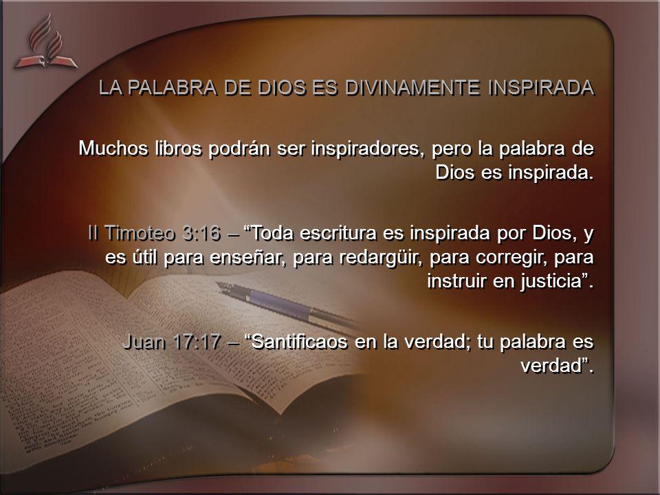 LA PALABRA DE DIOS ES DIVINAMENTE INSPIRADA Muchos libros podrán ser inspiradores, pero la palabra de Dios es inspirada.