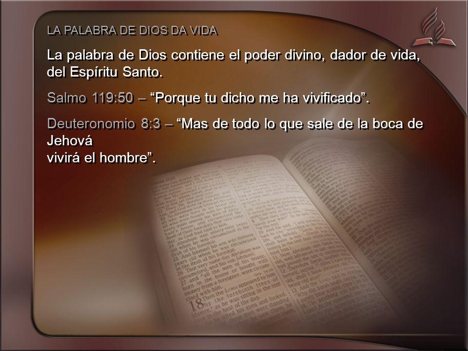 LA PALABRA DE DIOS DA VIDA La palabra de Dios contiene el poder divino, dador de vida, del Espíritu Santo.
